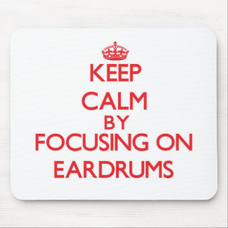 Keep Calm by focusing on EARDRUMS Mousepads