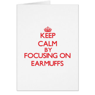 Keep Calm by focusing on EARMUFFS Card