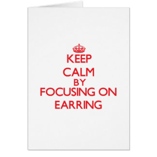Keep Calm by focusing on EARRING Card