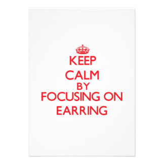 Keep Calm by focusing on EARRING Invites