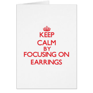 Keep Calm by focusing on EARRINGS Cards