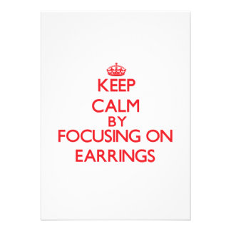 Keep Calm by focusing on EARRINGS Personalized Invites
