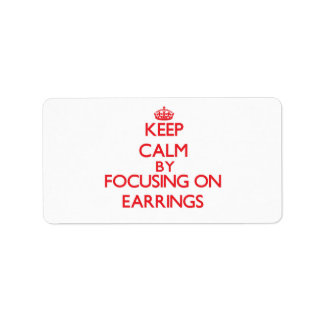 Keep Calm by focusing on EARRINGS Personalized Address Labels