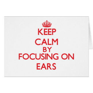 Keep Calm by focusing on EARS Greeting Cards