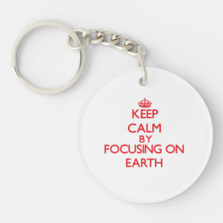 Keep Calm by focusing on EARTH Key Chain