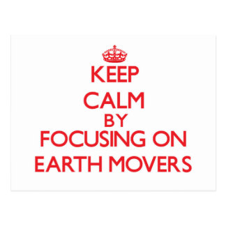 Keep Calm by focusing on EARTH MOVERS Post Card
