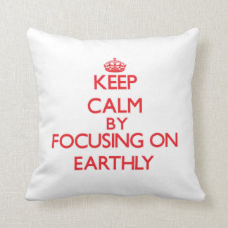 Keep Calm by focusing on EARTHLY Throw Pillow