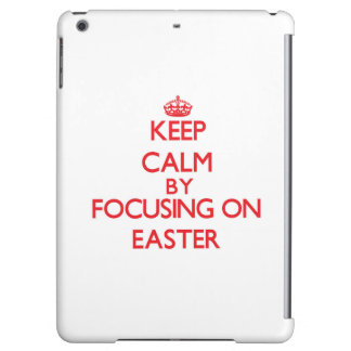 Keep Calm by focusing on EASTER iPad Air Covers