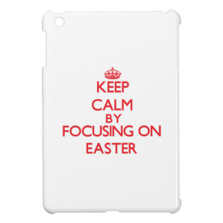 Keep Calm by focusing on EASTER iPad Mini Covers