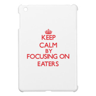 Keep Calm by focusing on EATERS iPad Mini Cases