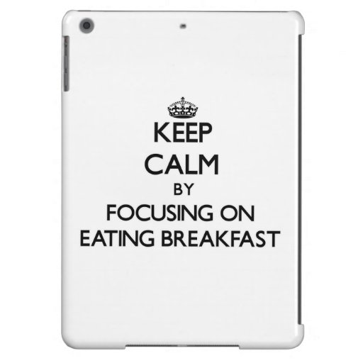 Keep Calm by focusing on Eating Breakfast Cover For iPad Air