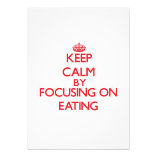 Keep Calm by focusing on Eating Invitation