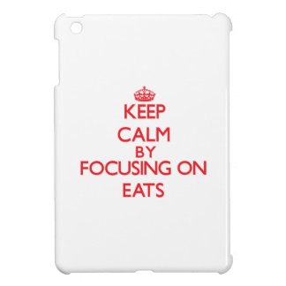 Keep Calm by focusing on EATS iPad Mini Cases