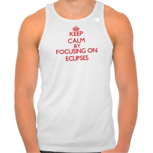 Keep Calm by focusing on ECLIPSES Tees