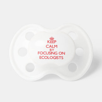Keep Calm by focusing on ECOLOGISTS Baby Pacifier