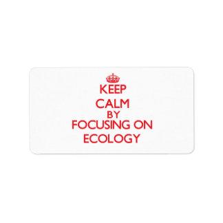Keep Calm by focusing on ECOLOGY Custom Address Label