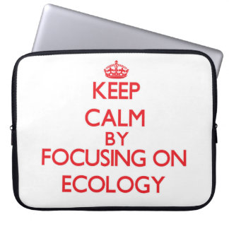 Keep Calm by focusing on ECOLOGY Laptop Computer Sleeves