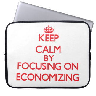 Keep Calm by focusing on ECONOMIZING Computer Sleeve