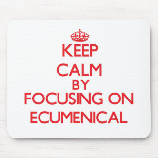 Keep Calm by focusing on ECUMENICAL Mousepads