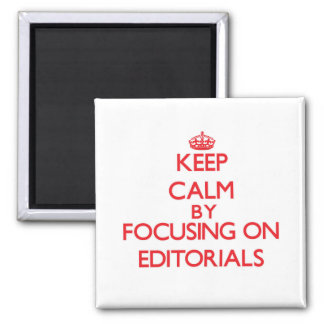 Keep Calm by focusing on EDITORIALS Refrigerator Magnet