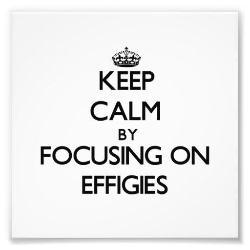 Keep Calm by focusing on EFFIGIES Photo