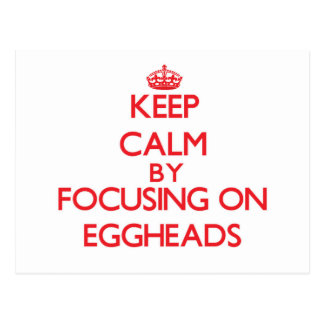 Keep Calm by focusing on EGGHEADS Post Cards
