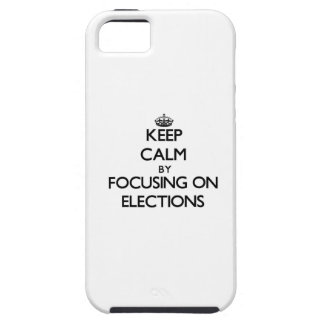 Keep Calm by focusing on ELECTIONS iPhone 5 Cases