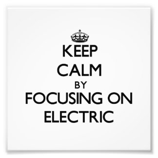 Keep Calm by focusing on Electric Photo
