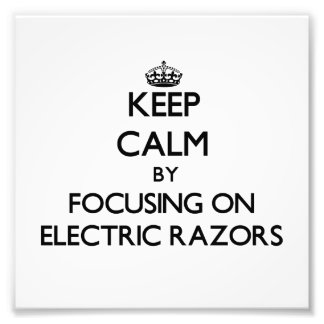 Keep Calm by focusing on ELECTRIC RAZORS Photo Art