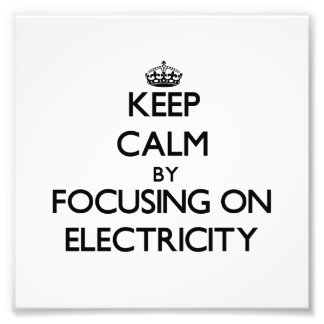 Keep Calm by focusing on Electricity Photograph