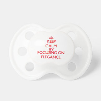 Keep Calm by focusing on ELEGANCE Baby Pacifier