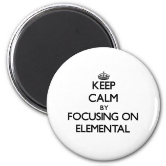 Keep Calm by focusing on ELEMENTAL Fridge Magnets