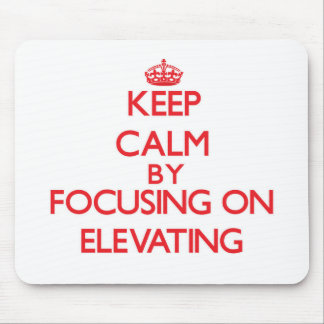 Keep Calm by focusing on ELEVATING Mouse Pads