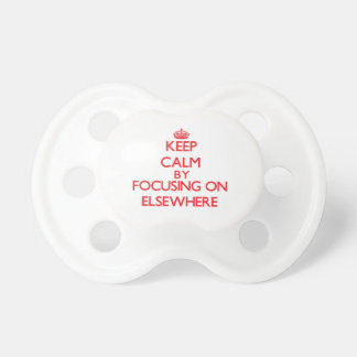 Keep Calm by focusing on ELSEWHERE Baby Pacifiers