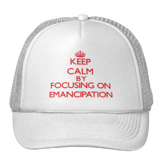 Keep Calm by focusing on EMANCIPATION Hats
