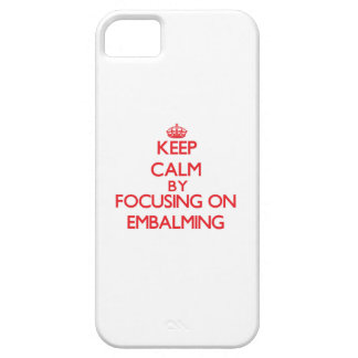 Keep Calm by focusing on EMBALMING iPhone 5/5S Case