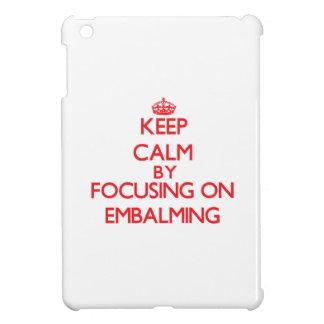 Keep Calm by focusing on EMBALMING iPad Mini Covers