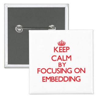 Keep Calm by focusing on EMBEDDING Button