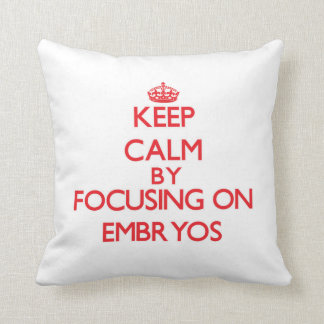 Keep Calm by focusing on EMBRYOS Throw Pillow