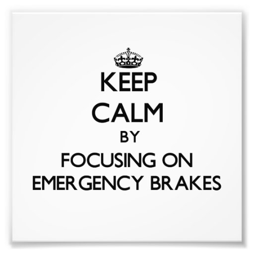 Keep Calm by focusing on EMERGENCY BRAKES Photographic Print
