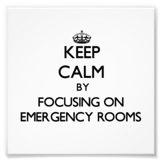 Keep Calm by focusing on EMERGENCY ROOMS Photo Art