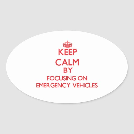 Keep Calm by focusing on EMERGENCY VEHICLES Sticker