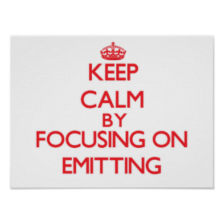 Keep Calm by focusing on EMITTING Print