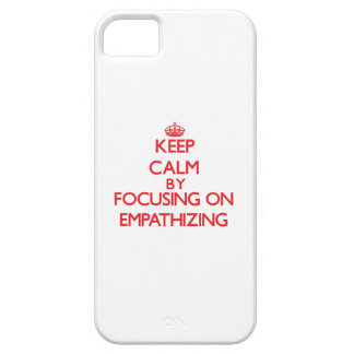 Keep Calm by focusing on EMPATHIZING iPhone 5 Case