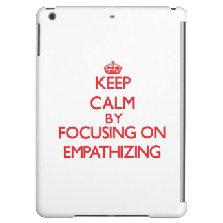 Keep Calm by focusing on EMPATHIZING iPad Air Case