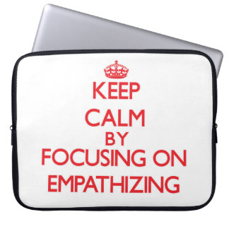 Keep Calm by focusing on EMPATHIZING Computer Sleeves