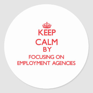 Keep Calm by focusing on EMPLOYMENT AGENCIES Stickers