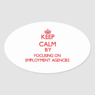 Keep Calm by focusing on EMPLOYMENT AGENCIES Oval Sticker