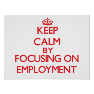 Keep Calm by focusing on EMPLOYMENT Poster