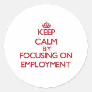 Keep Calm by focusing on EMPLOYMENT Round Sticker